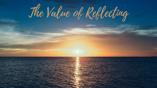 The Value of Reflecting...